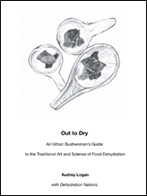 Out to Dry: An Urban Bushwoman's Guide to the Traditional Art and Science of Food Dehydration